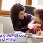 Balancing Motherhood and Writing